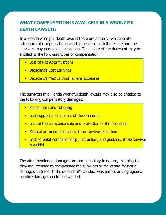 WHAT COMPENSATION IS AVAILABLE IN A WRONGFUL DEATH LAWSUIT?  In a Florida wrongful death lawsuit there are actually two se...