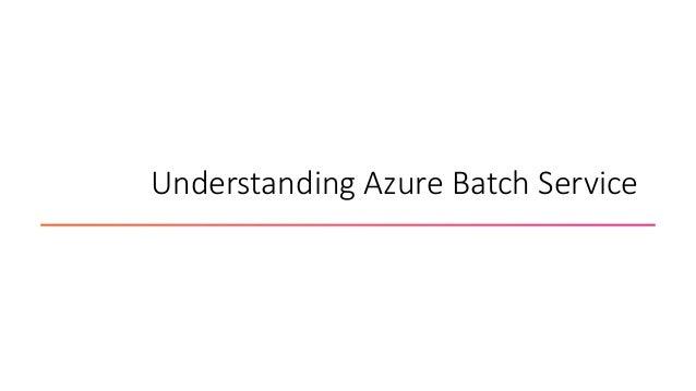 Understanding Azure Batch Service