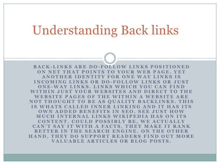Understanding Back links  BACK-LINKS ARE DO-FOLLOW LINKS POSITIONED   ON NET THAT POINTS TO YOUR WEB PAGE. YET     ANOTHER...