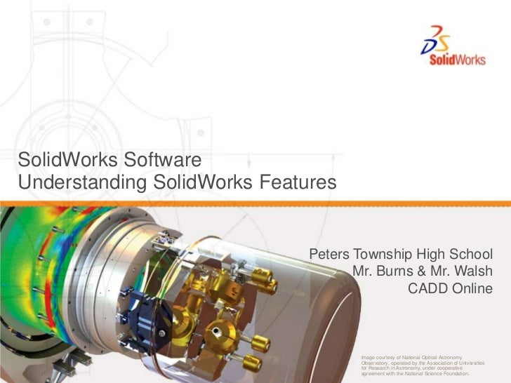 SolidWorks Software<br />Understanding SolidWorks Features<br />Peters Township High School<br />Mr. Burns & Mr. Walsh<br ...