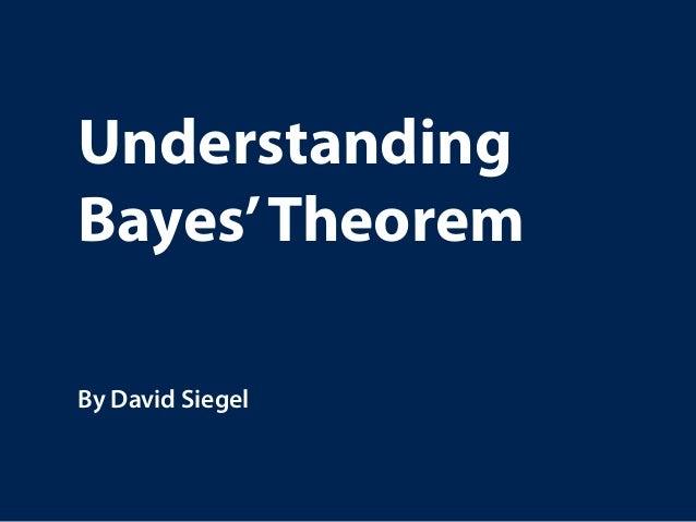Understanding Bayes'Theorem By David Siegel