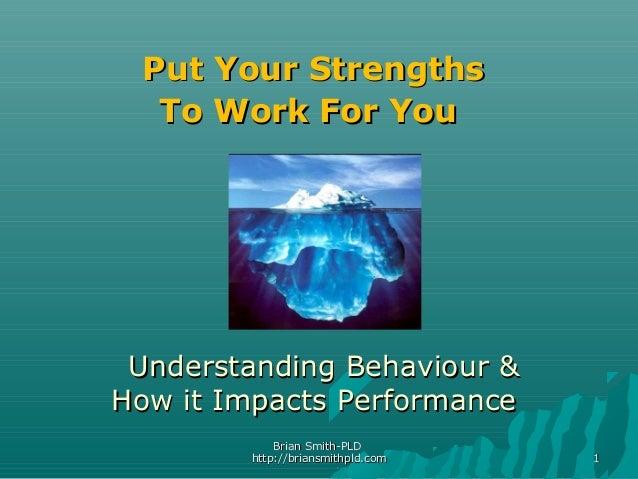 Brian Smith-PLDBrian Smith-PLDhttp://briansmithpld.comhttp://briansmithpld.com 11Put Your StrengthsPut Your StrengthsTo Wo...