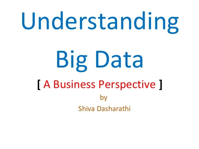 Understanding Big Data [ A Business Perspective ] by Shiva Dasharathi