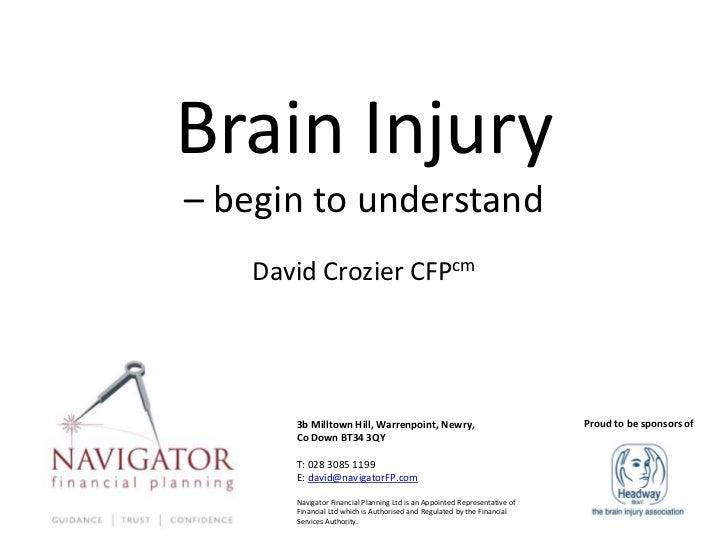 Brain Injury– begin to understand    David Crozier CFPcm       3b Milltown Hill, Warrenpoint, Newry,                      ...