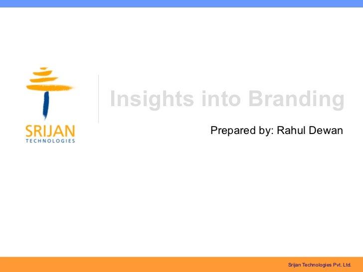 Insights into Branding         Prepared by: Rahul Dewan                       Srijan Technologies Pvt. Ltd.