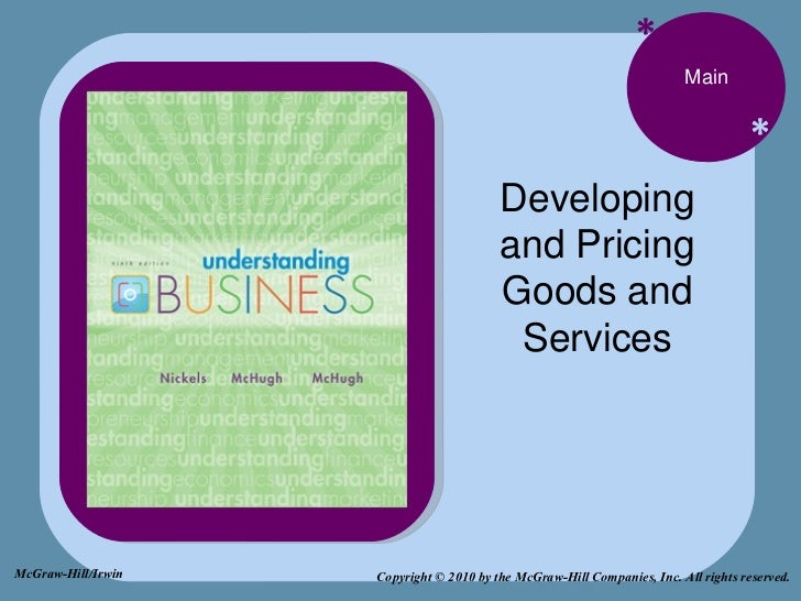 * * Main Developing and Pricing Goods and Services Copyright © 2010 by the McGraw-Hill Companies, Inc. All rights reserved...