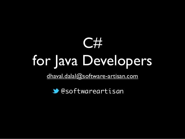 C# for Java Developers dhaval.dalal@software-artisan.com @softwareartisan