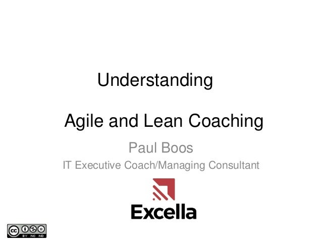 Understanding Paul Boos IT Executive Coach/Managing Consultant Agile and Lean Coaching