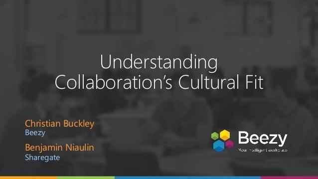 Understanding Collaboration's Cultural Fit Benjamin Niaulin Sharegate Christian Buckley Beezy