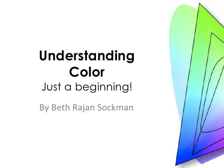 Understanding ColorJust a beginning! <br />By Beth Rajan Sockman<br />