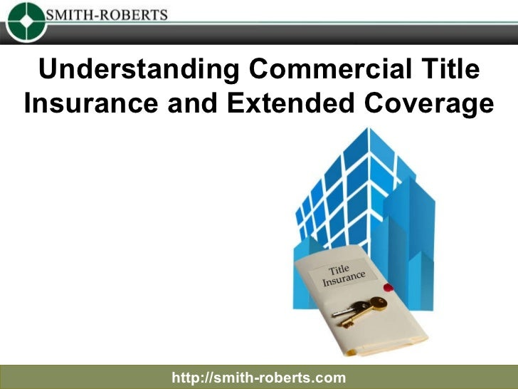 Understanding Commercial Title Insurance and Extended Coverage http://smith-roberts.com