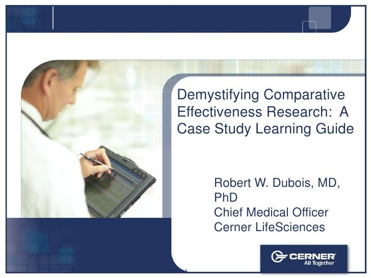 Demystifying Comparative Effectiveness Research:  A Case Study Learning Guide<br />Robert W. Dubois, MD, PhD<br />Chief Me...