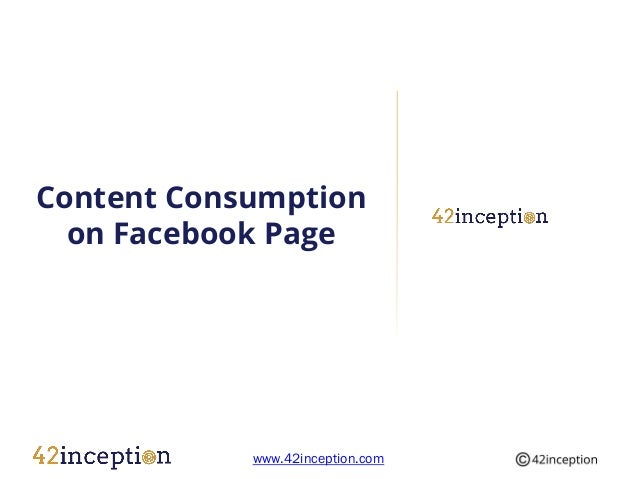 Content Consumption  on Facebook Page            www.42inception.com