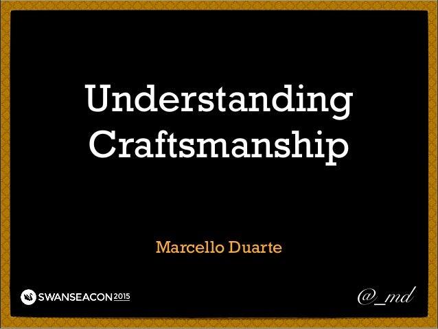 Understanding Craftsmanship Marcello Duarte @_md