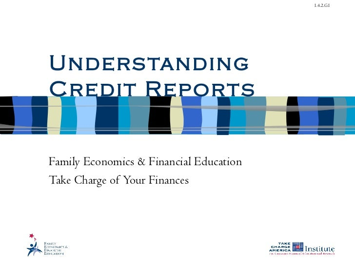 1.4.2.G1Unders tandingCredit ReportsFamily Economics & Financial EducationTake Charge of Your Finances