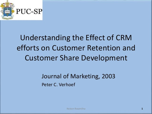 Understanding the Effect of CRM efforts on Customer Retention and Customer Share Development Journal of Marketing, 2003 Pe...
