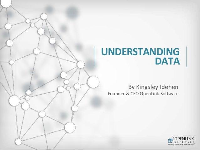 UNDERSTANDING DATA By Kingsley Idehen Founder & CEO OpenLink Software