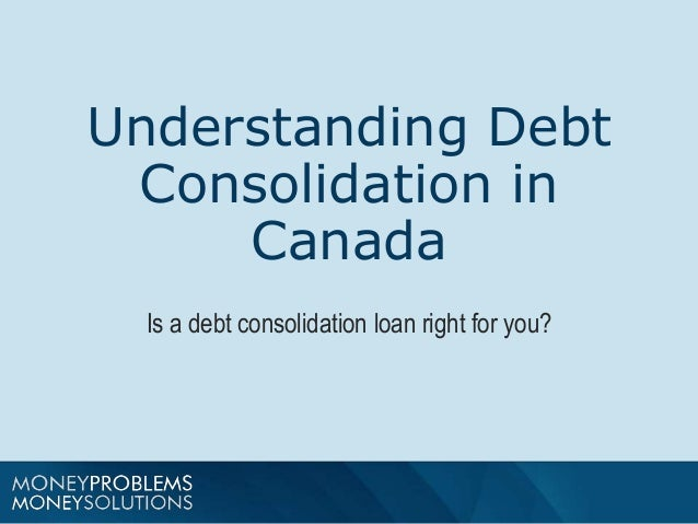 Understanding Debt Consolidation in Canada Is a debt consolidation loan right for you?
