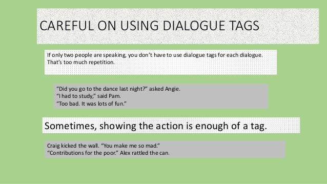 how to use dialogue tags 'you really should read this if you're unsure of your dialogue tags,' she said, indicating johnny's post 'it could really help you,' he said in return.