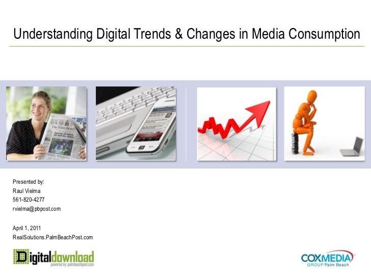 Understanding Digital Trends & Changes in Media ConsumptionPresented by:Raul Vielma561-820-4277rvielma@pbpost.comApril 1, ...