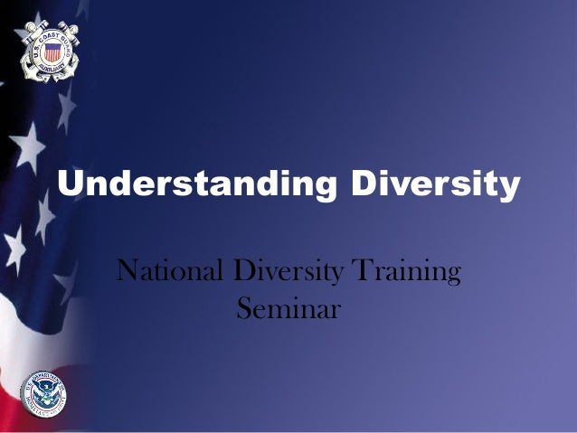 Understanding Diversity National Diversity Training Seminar