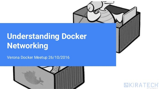 Verona Docker Meetup 26/10/2016 Understanding Docker Networking