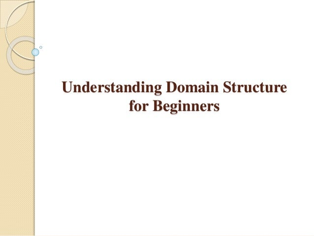 Understanding Domain Structure  for Beginners