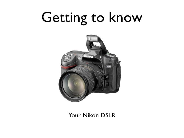 Getting to know         Your Nikon DSLR