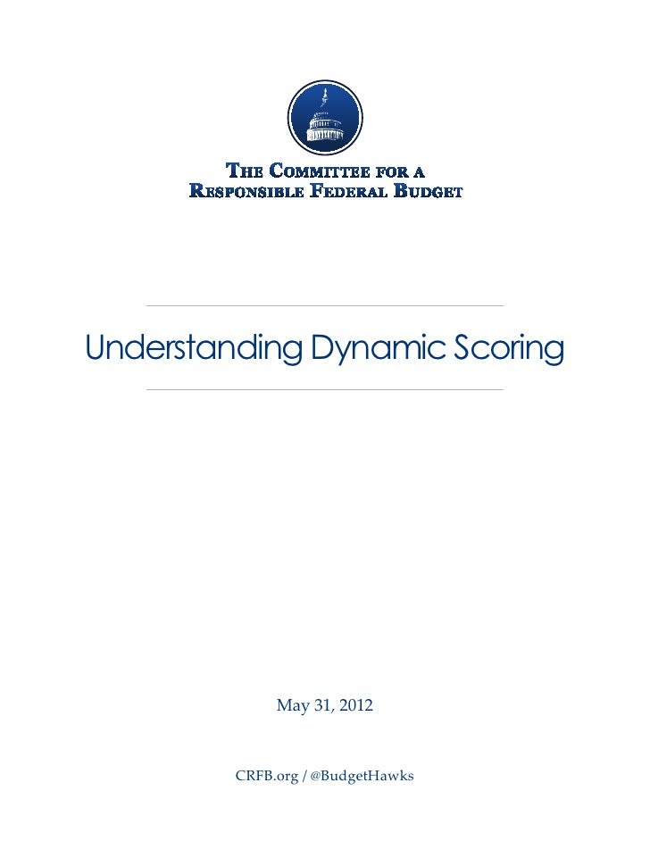Understanding Dynamic Scoring              May 31, 2012         CRFB.org / @BudgetHawks