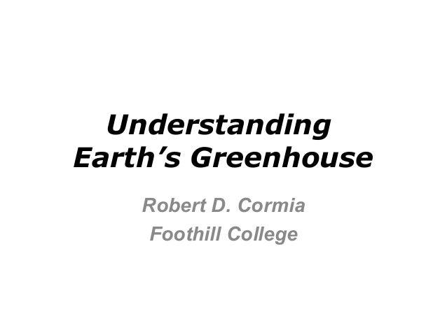 Understanding  Earth's Greenhouse  Robert D. Cormia  Foothill College