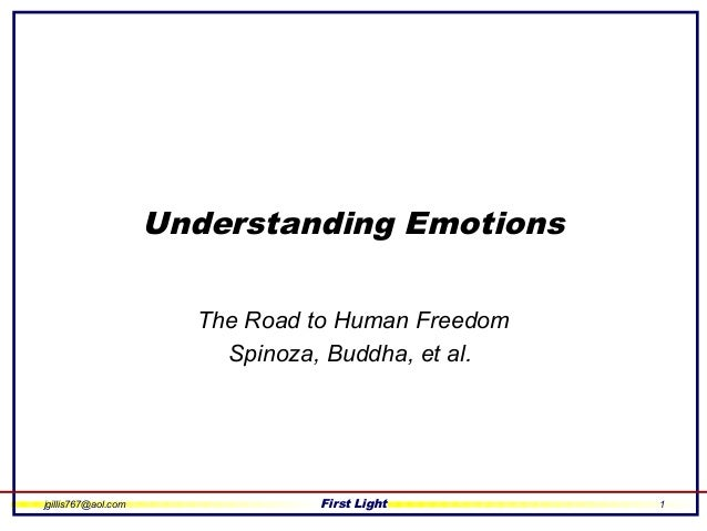 jgillis767@aol.com First Light 1 Understanding Emotions The Road to Human Freedom Spinoza, Buddha, et al.