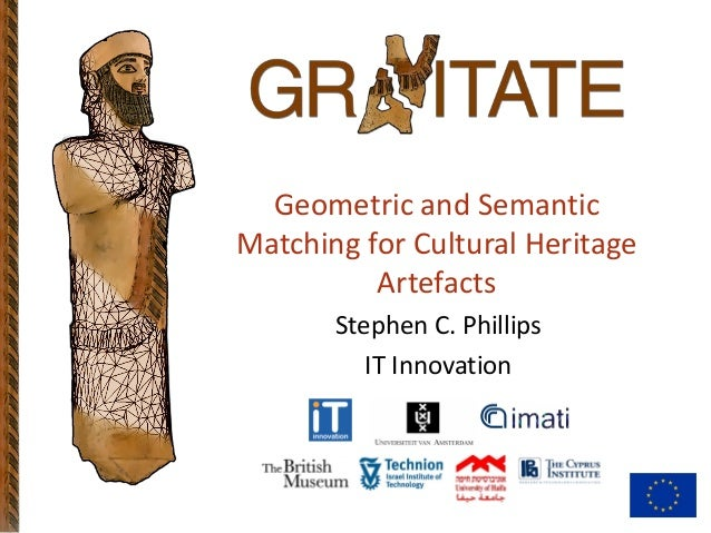 Geometric and Semantic Matching for Cultural Heritage Artefacts Stephen C. Phillips IT Innovation