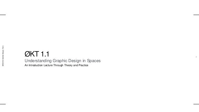 GRD2100GrafiskDesigniRom 1 ØKT 1.1 Understanding Graphic Design in Spaces An Introduction Lecture Through Theory and Pract...
