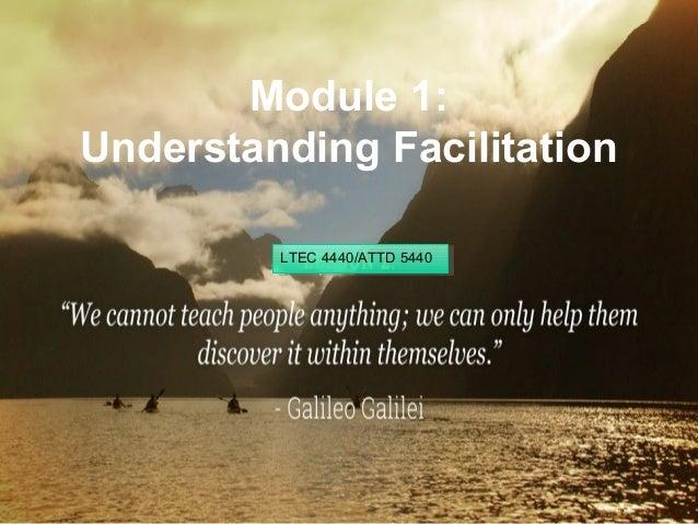 Module 1: Understanding Facilitation LTEC 4440/ATTD 5440