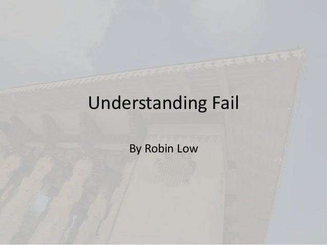 Understanding Fail By Robin Low