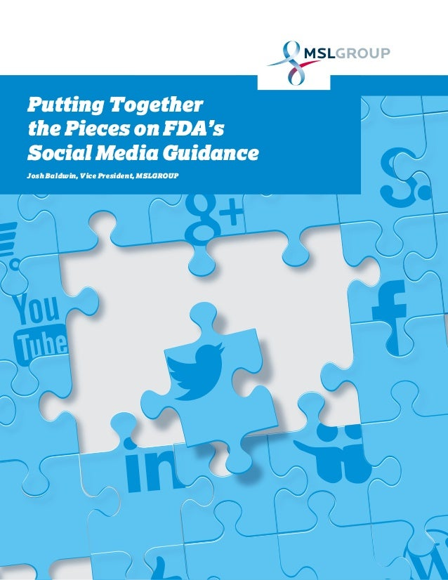 Putting Together the Pieces on FDA's Social Media Guidance Josh Baldwin, Vice President, MSLGROUP