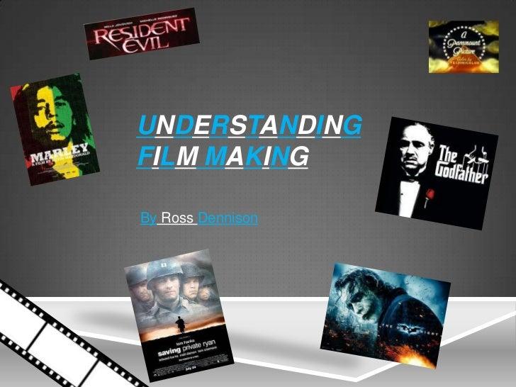 UNDERSTANDINGFILM MAKINGBy Ross Dennison
