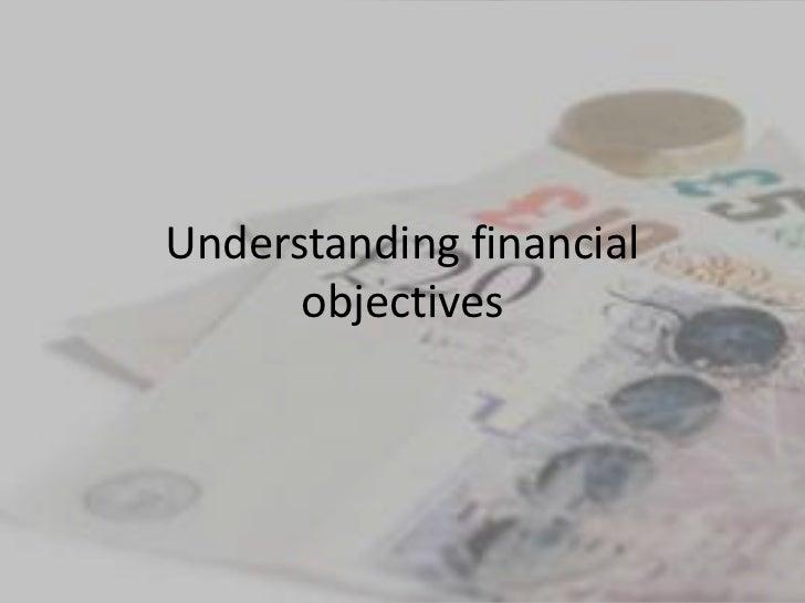 Understanding financial      objectives