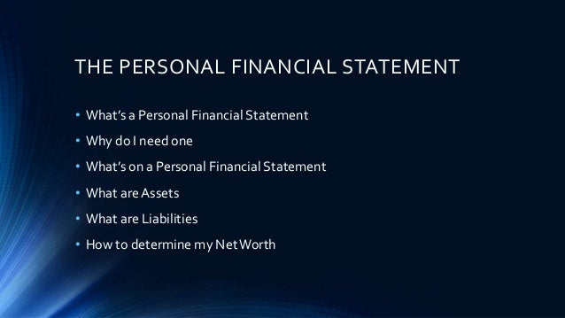 personal financial statements usually consist of A personal financial statement is a document or spreadsheet outlining an individual's financial position at a given point in time.