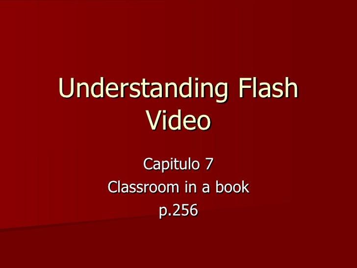 Understanding Flash Video Capitulo 7 Classroom in a book p.256