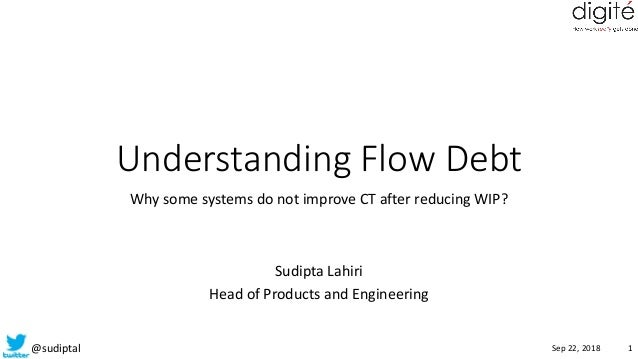 @sudiptal Understanding Flow Debt Why some systems do not improve CT after reducing WIP? Sudipta Lahiri Head of Products a...