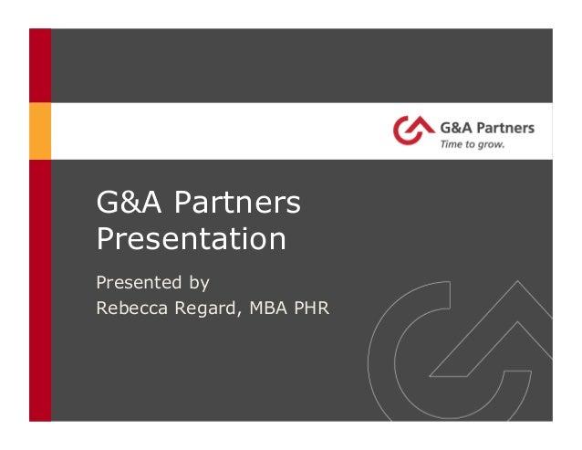 G&A PartnersPresentationPresented byRebecca Regard, MBA PHR