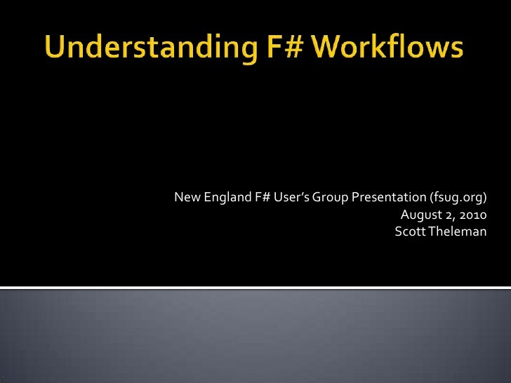 Understanding F# Workflows<br />New England F# User's Group Presentation (fsug.org)<br />August 2, 2010<br />Scott Thelema...