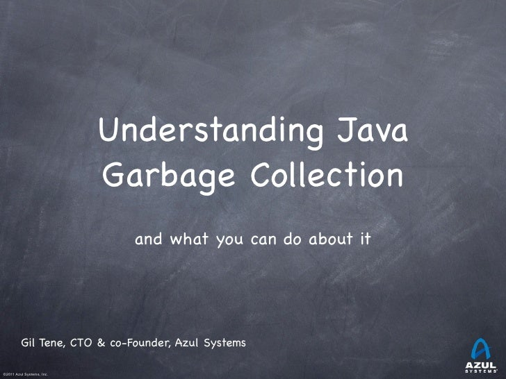 Understanding Java                                Garbage Collection                                    and what you can d...