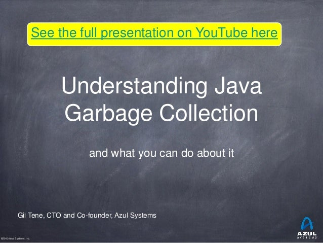 See the full presentation on YouTube here  Understanding Java Garbage Collection and what you can do about it  Gil Tene, C...