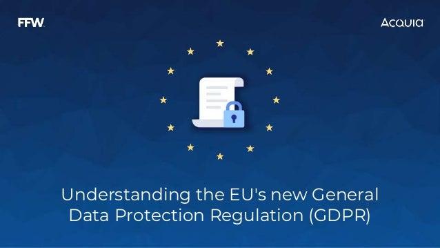 Understanding the EU's new General Data Protection Regulation (GDPR)