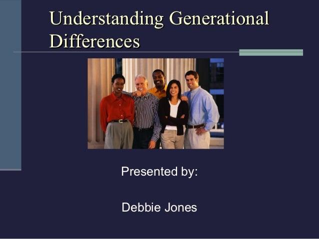Understanding GenerationalDifferences        Presented by:        Debbie Jones