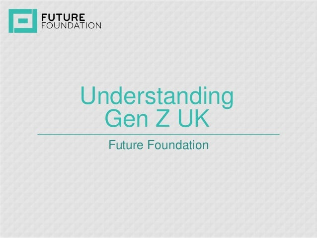 Understanding Gen Z UK  Future Foundation