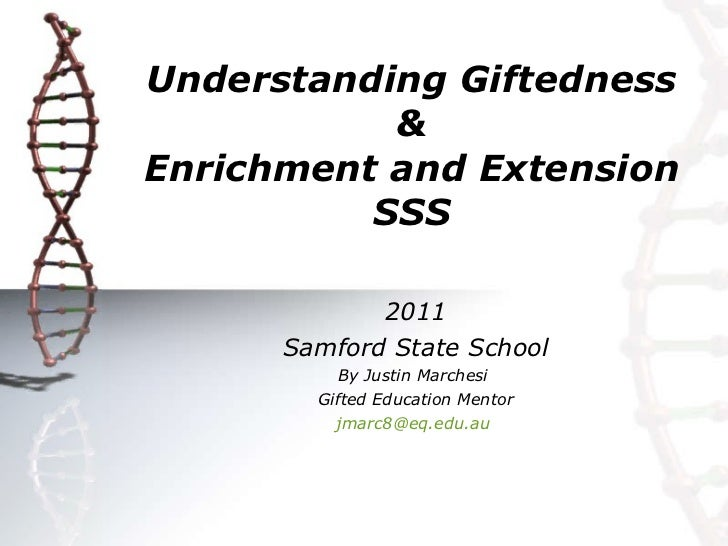 Understanding Giftedness & Enrichment and Extension SSS 2011 Samford State School By Justin Marchesi  Gifted Education Men...