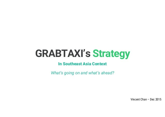 1| GRABTAXI's Strategy In Southeast Asia Context What's going on and what's ahead? Vincent Chan – Dec 2015